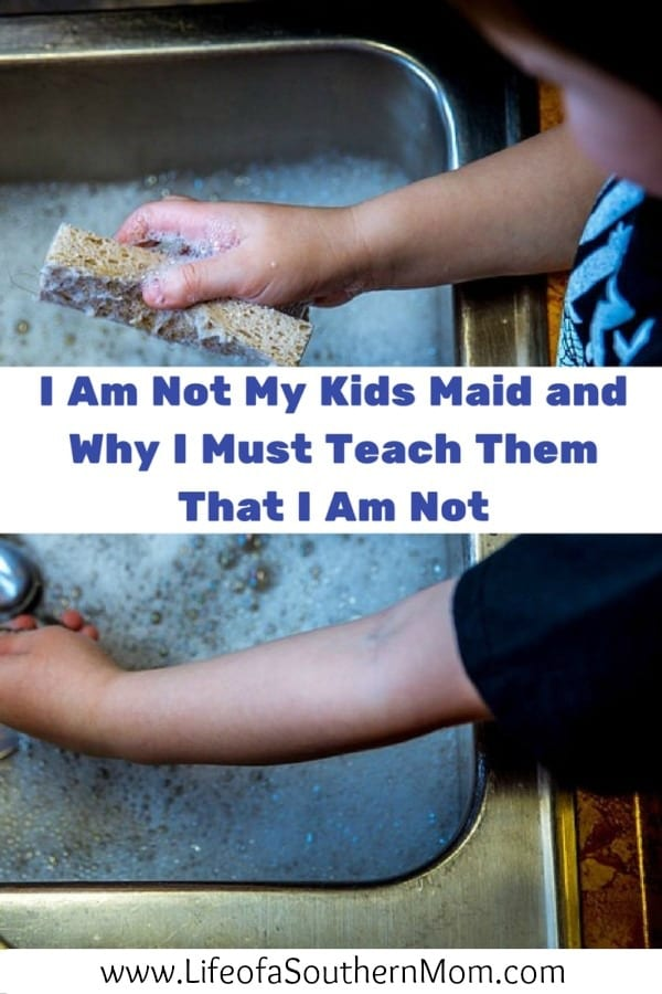 By teaching our children we are not their maids but we're their parents is letting them know they are an active part of the family and we are teaching them how to survive in our big world.